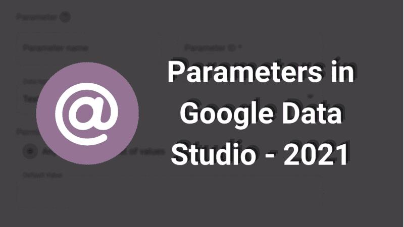 Parameters in Google Data Studio - 2021