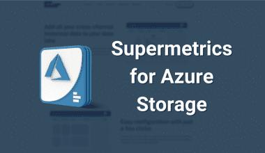 Supermetrics for Azure Storage